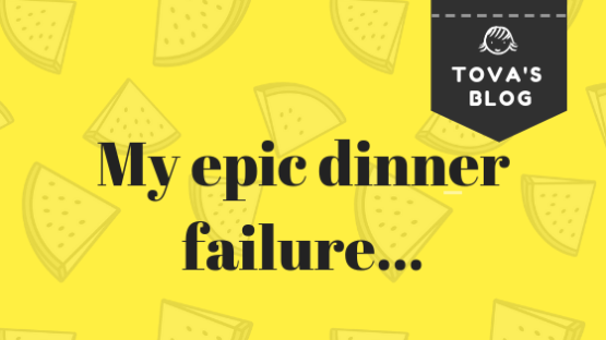 My Epic Dinner Failure!